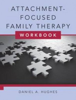 Attachment-Focused Family Therapy Workbook - Dan Hughes