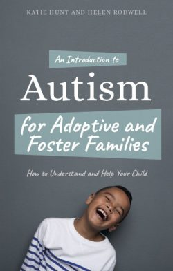 An Introduction to Autism for Adoptive and Foster Families, Hunt and Rodwell © JKP