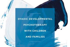 'Healing Relational Trauma with Attachment-Focused Interventions' published, Dan Hughes, Kim Golding and Julie Hudson