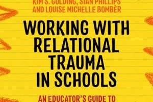 'Working with Relational Trauma in Schools' by Kim Golding, Sian Phillips and Louise M Bombèr published