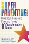 Book cover: Superparenting! Boost Your Therapeutic Parenting Through Ten Transformative Steps by Dr. Amber Elliott