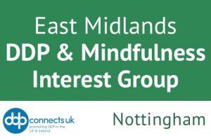 New DDP & Mindfulness Interest Group for Nottingham, East Midlands