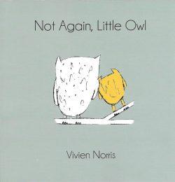 Not Again, Little Owl book cover © Vivien Norris