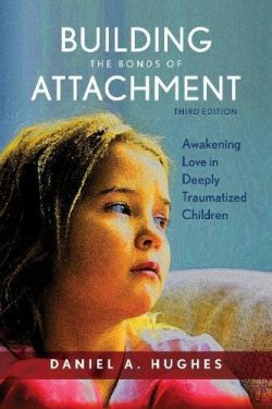 Building the Bonds of Attachment: Awakening Love in Deeply Traumatized Children, 3rd Edition - Dan Hughes